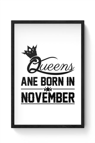 Queen are born in november Framed Poster Online India