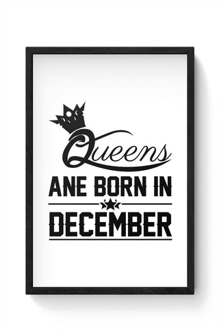 Queen are born in december Framed Poster Online India