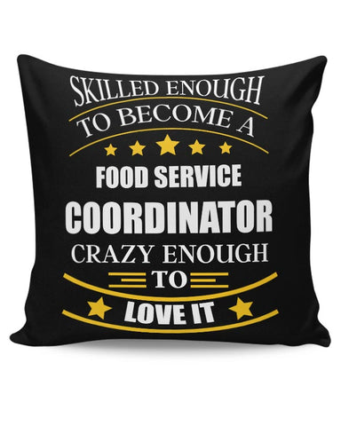 Skilled enough to become a Food Service Coordinator Cushion Cover Online India