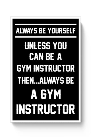 Buy Always Be Your Self, Unless You are a Gym Instructor Poster