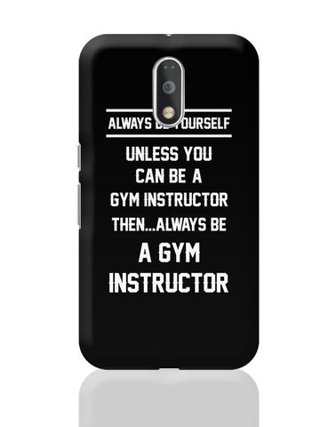 Always Be Your Self, Unless You are a Gym Instructor Moto G4 Plus Online India