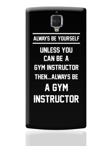 Always Be Your Self, Unless You are a Gym Instructor OnePlus 3 Covers Cases Online India