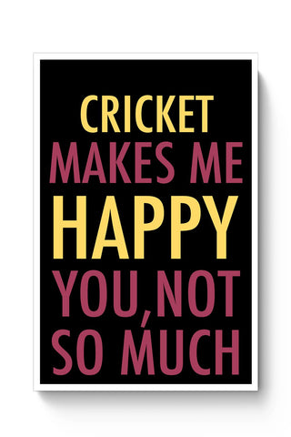 Buy Cricket Makes Me Happy, You Not So Much Poster