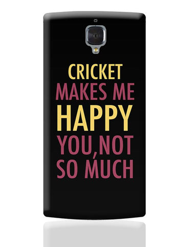 Cricket Makes Me Happy, You Not So Much OnePlus 3 Covers Cases Online India
