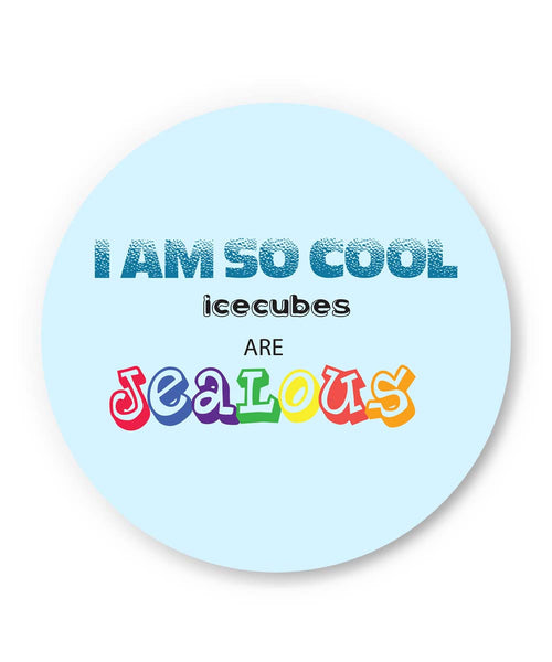 PosterGuy | I Am So Cool | Ice Cubes are Jealous Fridge Magnet 1103544519-fm Online India