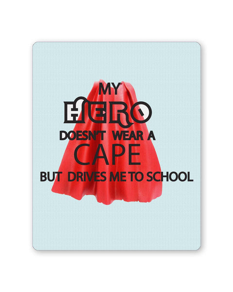 Buy Mousepads Online India | My Hero Doesn't Wear A Cape But Drives Me To School Mouse Pad Online India