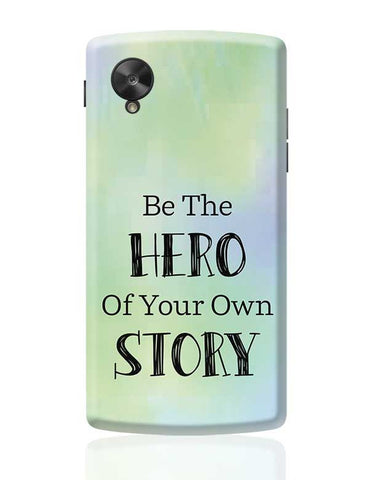Be the hero of your own story Google Nexus 5 Covers Cases Online India