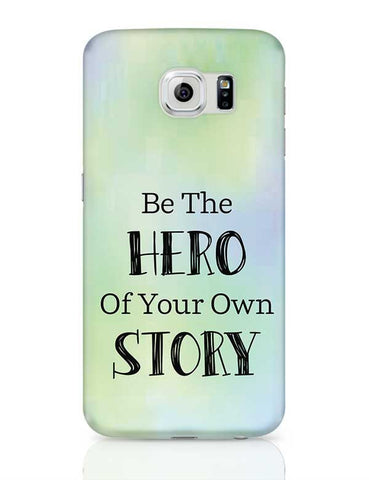 Be the hero of your own story Samsung Galaxy S6 Covers Cases Online India