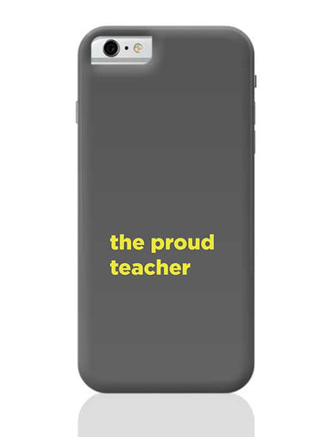 Proud Teacher iPhone 6 / 6S Covers Cases