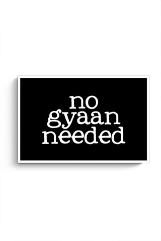 Buy No Gyaan Needed Poster