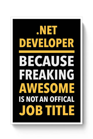 Buy .Net Developer Because Freaking Awesome Is Not and Official Job Title | Gift for .NET DEVELOPER Poster
