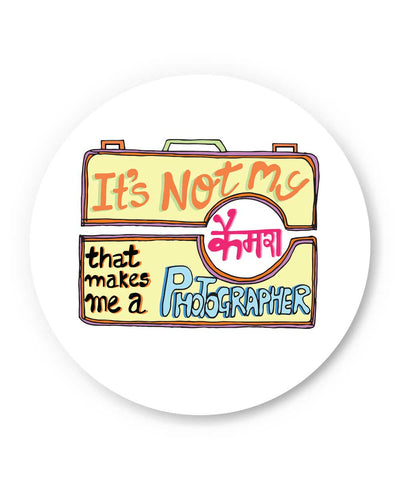 It's not my Camera that makes me a Photographer  Quirky Graphic Design Fridge Magnet Online India