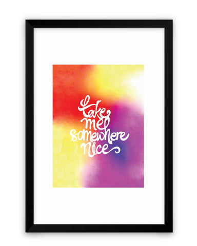 Framed Poster | Take me to Someplace Nice Quirky Matte Laminated Framed Poster PosterGuy.in