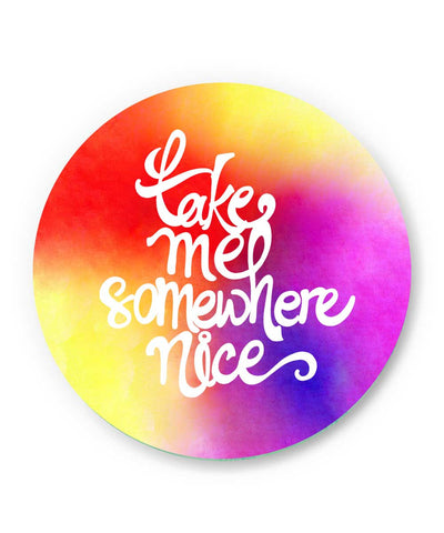 Take me to Someplace Nice Quirky Fridge Magnet Online India
