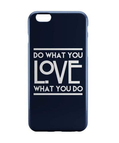 iPhone 6 Case & iPhone 6S Case | Do What You Love What You Do iPhone 6 | iPhone 6S Case Online India | PosterGuy