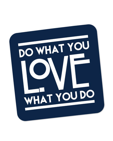 Coasters | Do What You Love What You Do Coaster 1243036029 Online India | PosterGuy.in