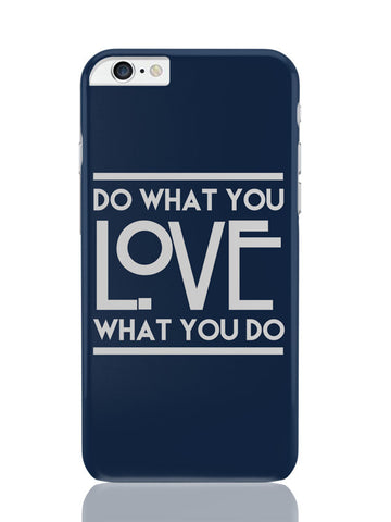 iPhone 6 Plus / 6S Plus Covers & Cases | Do What You Love What You Do iPhone 6 Plus / 6S Plus Covers and Cases Online India