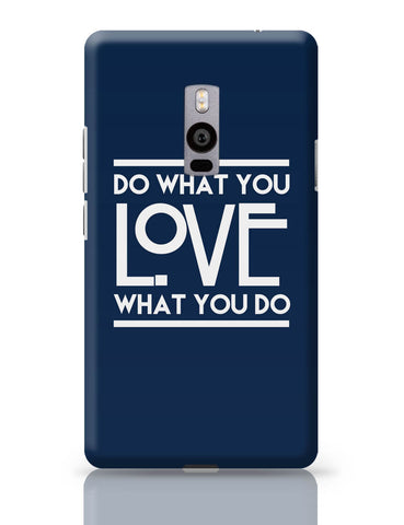 OnePlus Two Covers | Do What You Love What You Do OnePlus Two Cover Online India