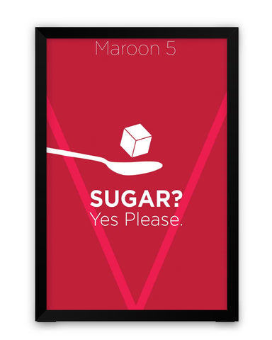 Framed Posters | Sugar Yes Please | Maroon 5 Inspired Laminated Framed Poster Online India