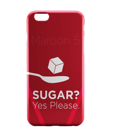 iPhone 6 Case & iPhone 6S Case | Sugar Yes Please | Maroon 5 Inspired iPhone 6 | iPhone 6S Case Online India | PosterGuy