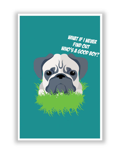 Posters Online | Who's a Good Boy | Pug Funny Face Poster Online India | Designed by: Rohit Malhotra