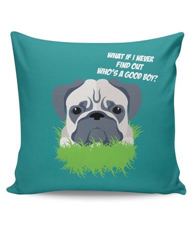 PosterGuy | Who's a Good Boy | Pug Funny Face Cushion Cover Online India