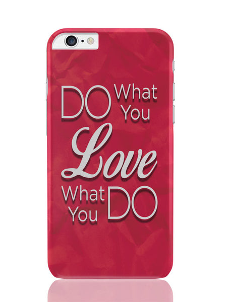 iPhone 6 Plus / 6S Plus Covers & Cases | Do What You Love And Love What You Do iPhone 6 Plus / 6S Plus Covers and Cases Online India