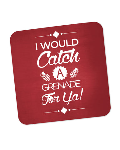 I Would Catch a Granade for You Coaster Online India
