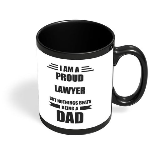 I am A Proud Lawyer But Nothing Beats Being a Dad | Gift for Lawyer Black Coffee Mug Online India