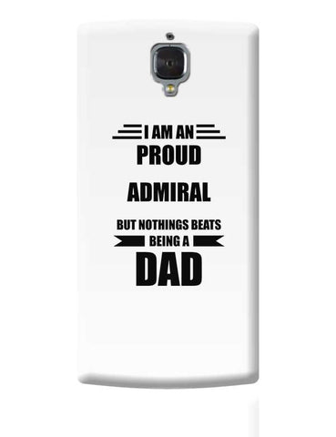 I am A Proud Admiral  But Nothing Beats Being a Dad | Gift for Admiral  OnePlus 3 Covers Cases Online India