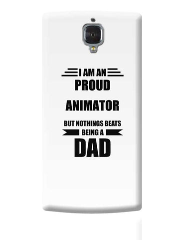 I am A Proud Animator  But Nothing Beats Being a Dad | Gift for Animator  OnePlus 3 Covers Cases Online India
