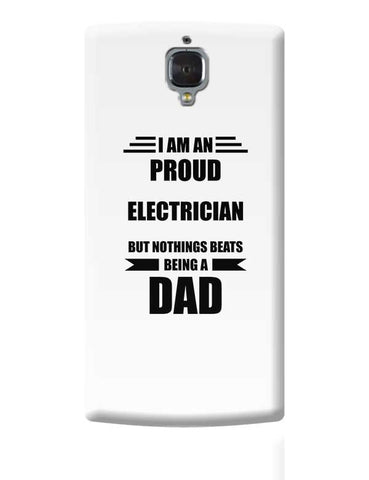 I am A Proud Electrician  But Nothing Beats Being a Dad | Gift for Electrician  OnePlus 3 Covers Cases Online India