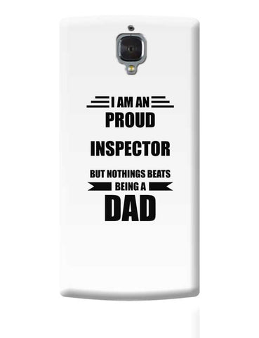 I am A Proud Inspector  But Nothing Beats Being a Dad | Gift for Inspector  OnePlus 3 Covers Cases Online India