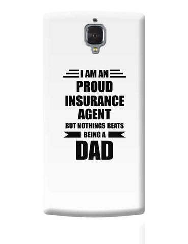 I am A Proud Insurance Agent But Nothing Beats Being a Dad | Gift for Insurance Agent OnePlus 3 Covers Cases Online India
