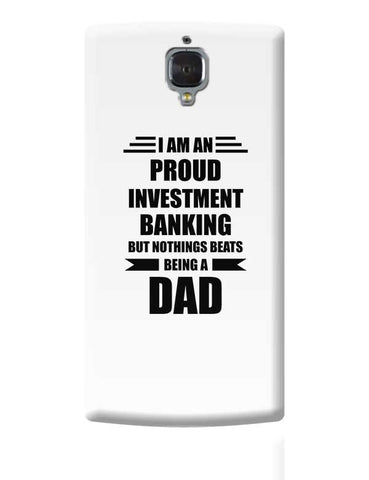 I am A Proud Investment Banking But Nothing Beats Being a Dad | Gift for Investment Banking OnePlus 3 Covers Cases Online India