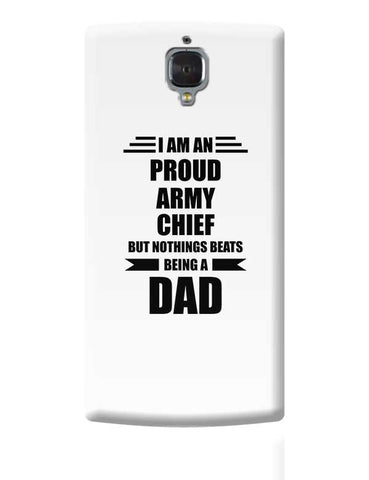 I am A Proud Army Chief But Nothing Beats Being a Dad | Gift for Army Chief OnePlus 3 Covers Cases Online India