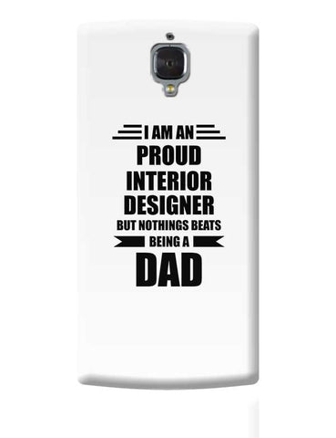 I am A Proud Interior Designer But Nothing Beats Being a Dad | Gift for Interior Designer OnePlus 3 Covers Cases Online India