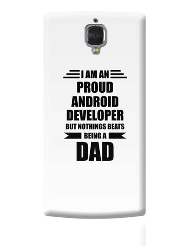 I am A Proud Android Developer But Nothing Beats Being a Dad | Gift for Android Developer OnePlus 3 Covers Cases Online India