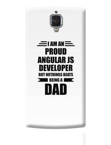 I am A Proud Angular Js Developer But Nothing Beats Being a Dad | Gift for Angular Js Developer OnePlus 3 Covers Cases Online India