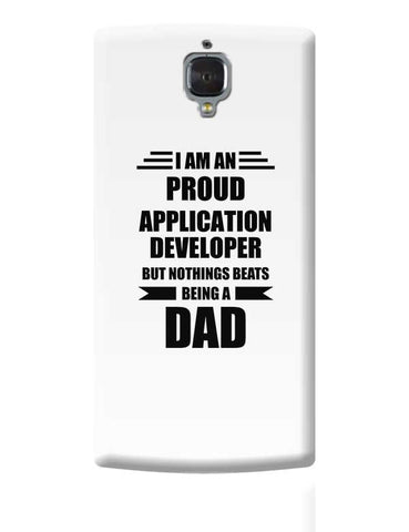 I am A Proud Application Developer But Nothing Beats Being a Dad | Gift for Application Developer OnePlus 3 Covers Cases Online India