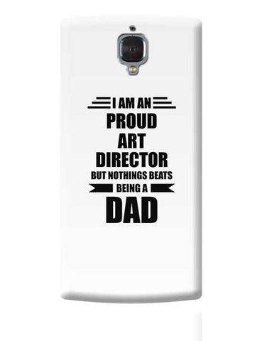 I am A Proud Art Director But Nothing Beats Being a Dad | Gift for Art Director OnePlus 3 Covers Cases Online India