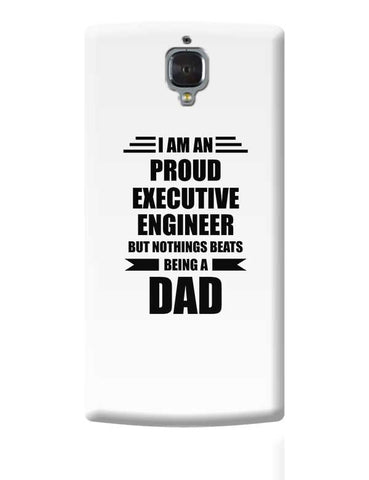 I am A Proud Executive Engineer But Nothing Beats Being a Dad | Gift for Executive Engineer OnePlus 3 Covers Cases Online India