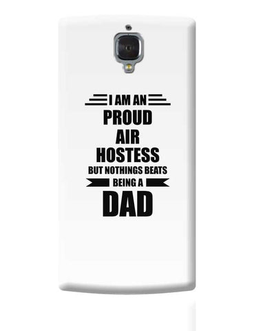 I am A Proud Air Hostess But Nothing Beats Being a Dad | Gift for Air Hostess OnePlus 3 Covers Cases Online India