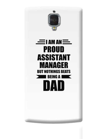 I am A Proud Assistant Manager But Nothing Beats Being a Dad | Gift for Assistant Manager OnePlus 3 Covers Cases Online India