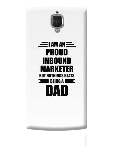 I am A Proud Inbound Marketer But Nothing Beats Being a Dad | Gift for Inbound Marketer OnePlus 3 Covers Cases Online India