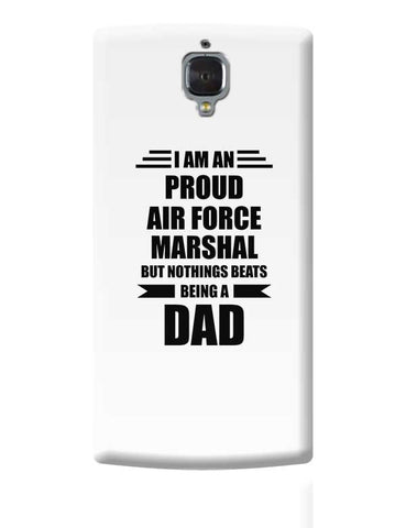 I am A Proud Air Force Marshal But Nothing Beats Being a Dad | Gift for Air Force Marshal OnePlus 3 Covers Cases Online India