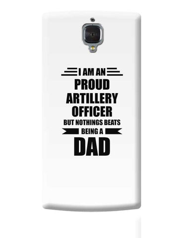 I am A Proud Artillery Officer But Nothing Beats Being a Dad | Gift for Artillery Officer OnePlus 3 Covers Cases Online India