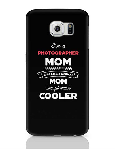 I'm A Funny Mom, Just Like A Normal Mom Except Way Cooler | Gift for Funny Samsung Galaxy S6 Covers Cases Online India