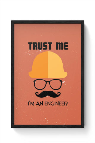 Trust Me i'm An Engineer Framed Poster Online India