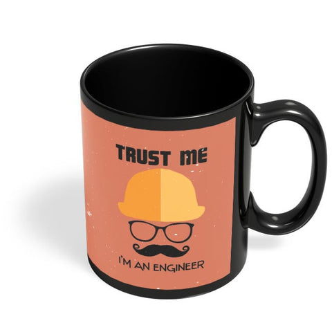 Trust Me i'm An Engineer Black Coffee Mug Online India
